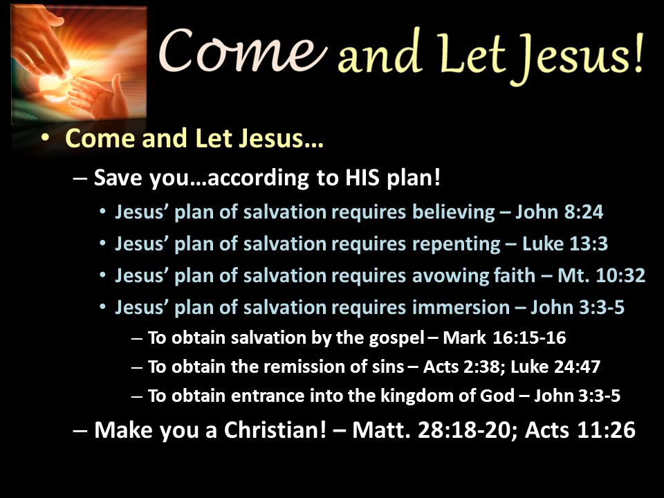 Come and Let Jesus… – Save you…according to HIS plan.