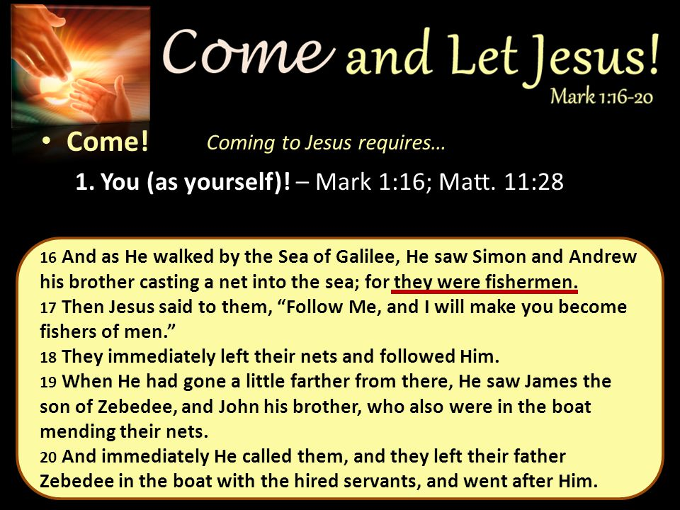 Come. 1.You (as yourself). – Mark 1:16; Matt.
