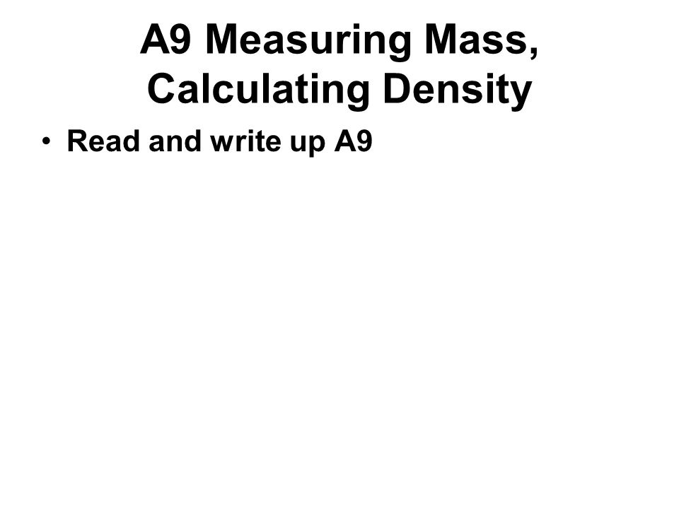 A9 Measuring Mass, Calculating Density Read and write up A9