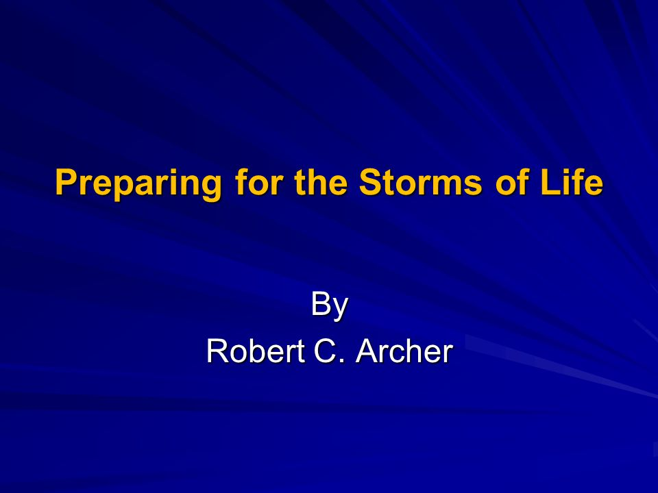 Things to Realize Storms will come –Paul – illness –David's – children (incest, murder, rebellion) –Jeremiah – persecution
