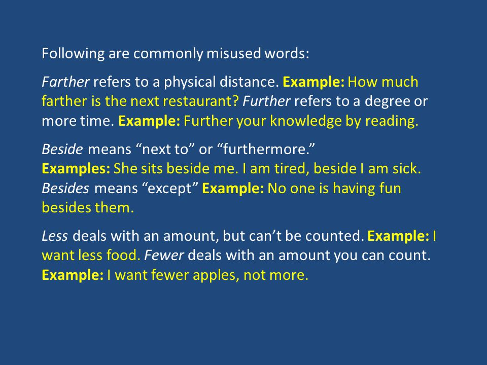 Following are commonly misused words: Farther refers to a physical distance.