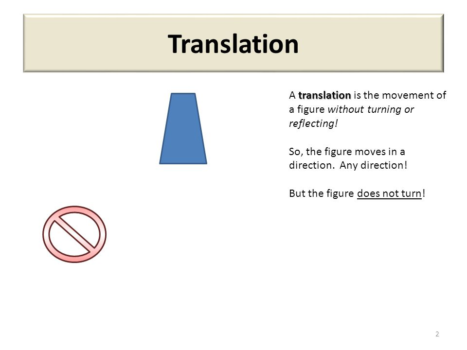 Translation 2 translation A translation is the movement of a figure without turning or reflecting! So, the figure moves in a direction. Any direction!
