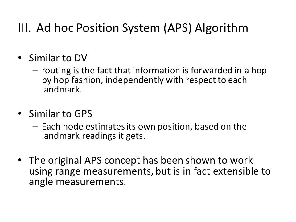 III.Ad hoc Position System (APS) Algorithm Similar to DV – routing is the fact that information is forwarded in a hop by hop fashion, independently with respect to each landmark.