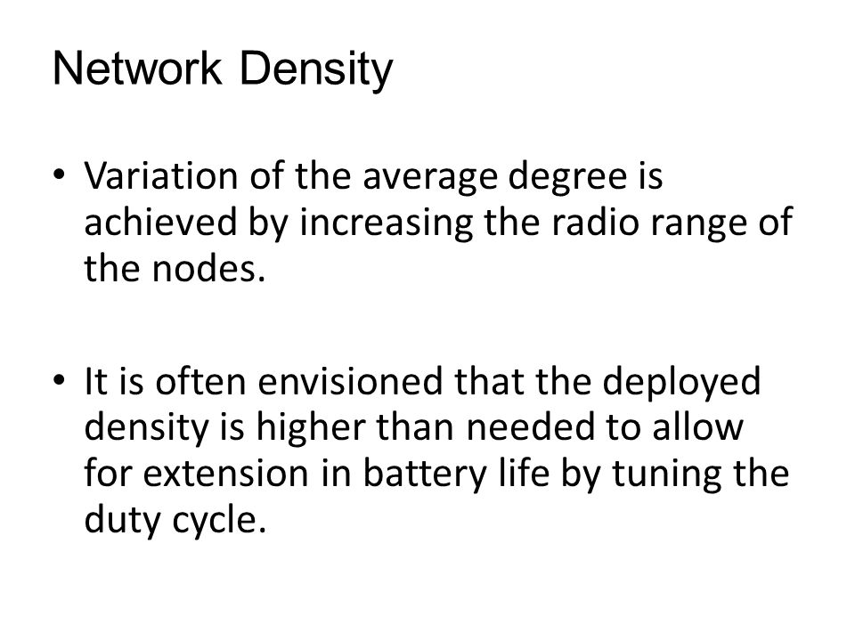 Network Density Variation of the average degree is achieved by increasing the radio range of the nodes.