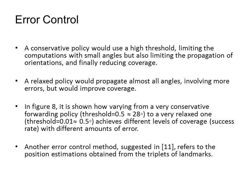 Error Control A conservative policy would use a high threshold, limiting the computations with small angles but also limiting the propagation of orientations, and finally reducing coverage.