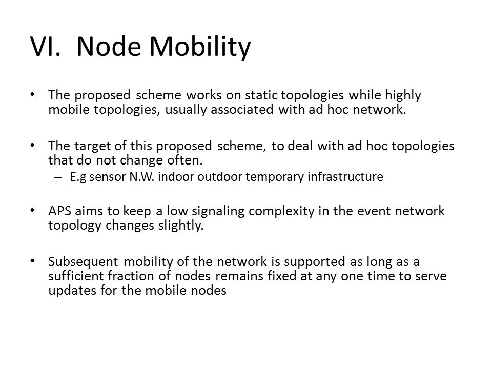 VI.Node Mobility The proposed scheme works on static topologies while highly mobile topologies, usually associated with ad hoc network.