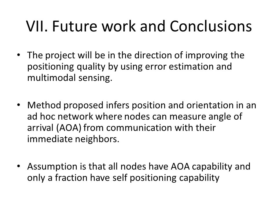 VII.Future work and Conclusions The project will be in the direction of improving the positioning quality by using error estimation and multimodal sensing.