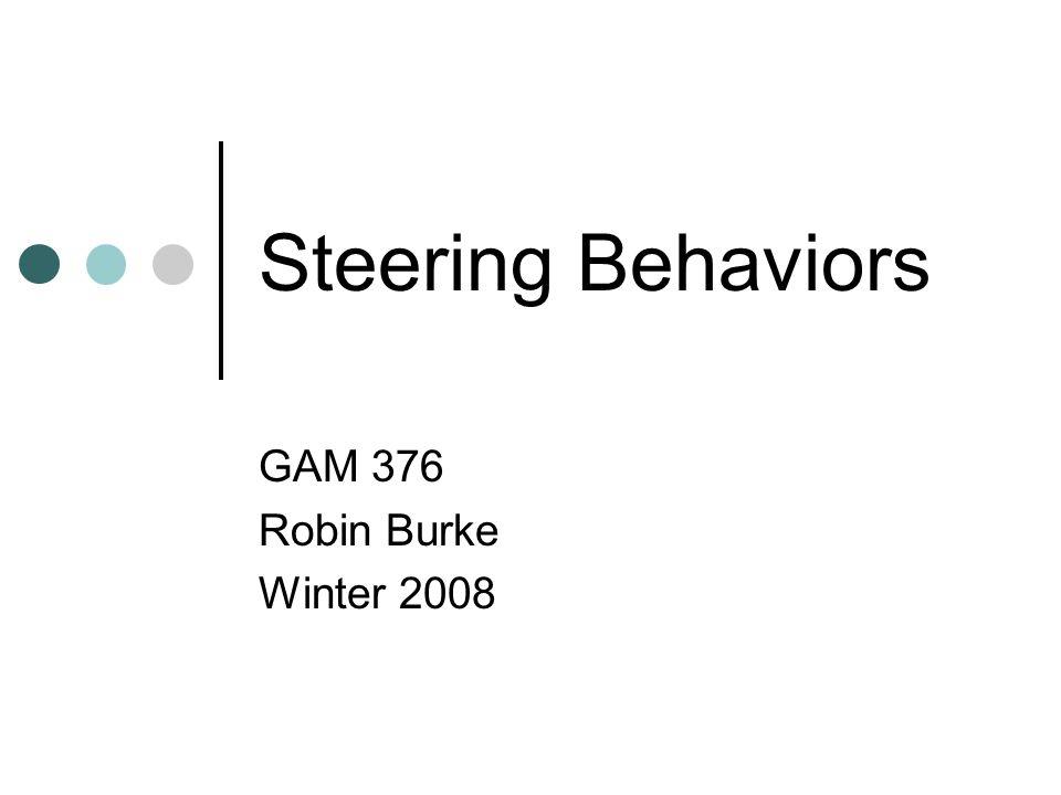 Steering Behaviors GAM 376 Robin Burke Winter 2008