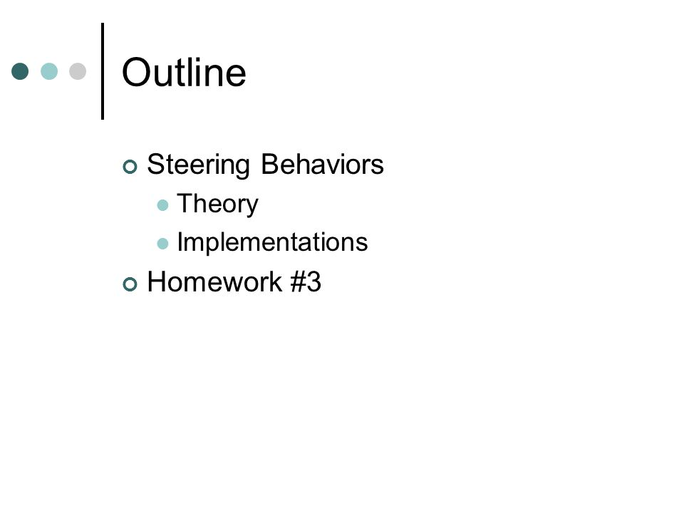 Outline Steering Behaviors Theory Implementations Homework #3