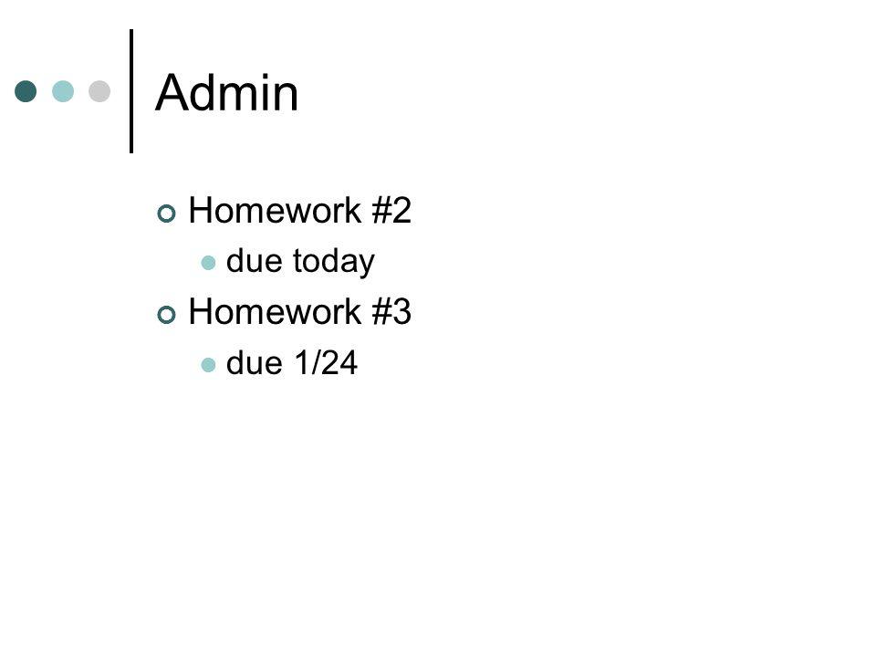 Admin Homework #2 due today Homework #3 due 1/24