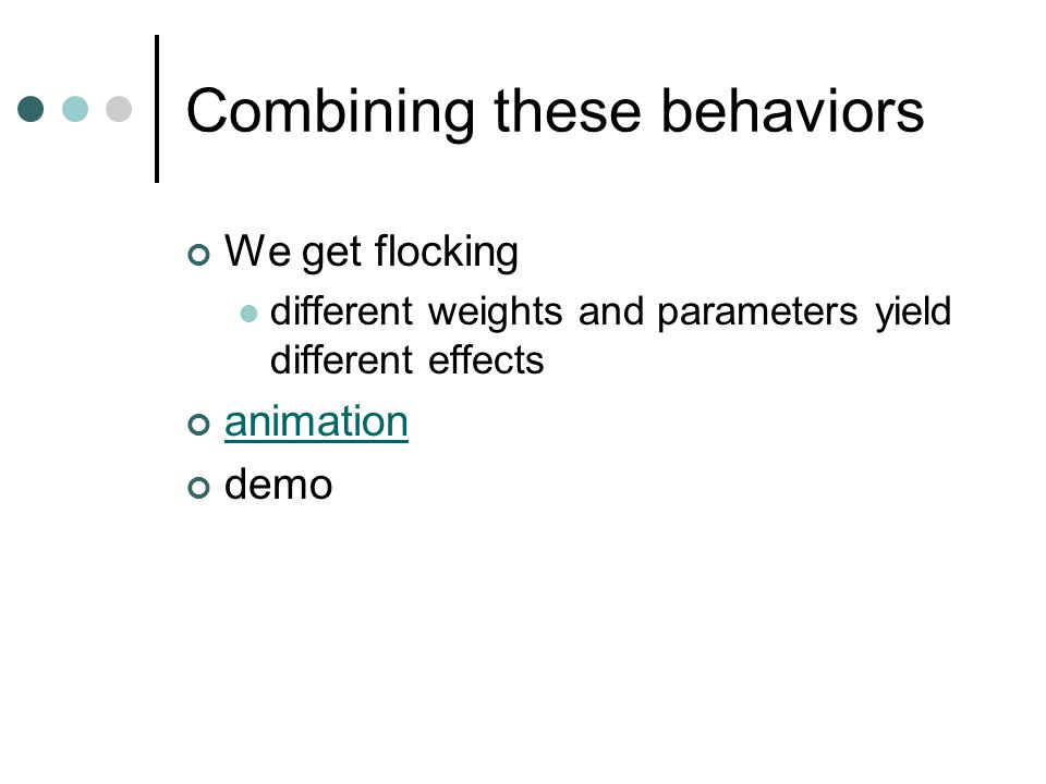 Combining these behaviors We get flocking different weights and parameters yield different effects animation demo