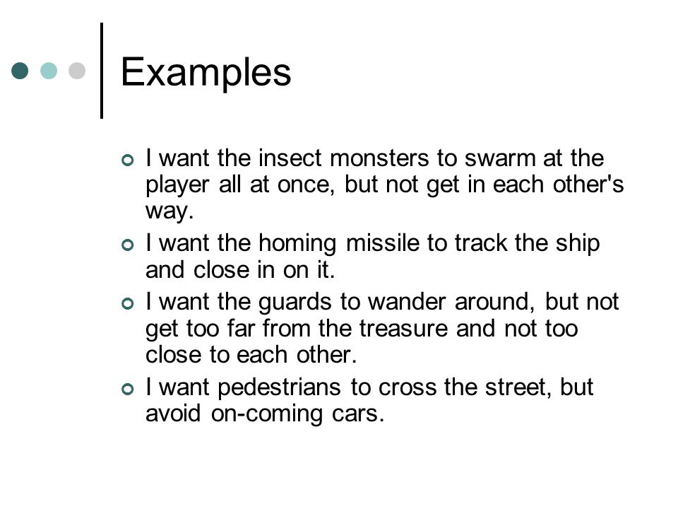 Examples I want the insect monsters to swarm at the player all at once, but not get in each other s way.