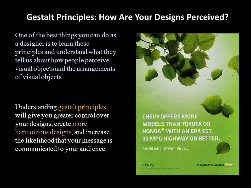Gestalt Principles: How Are Your Designs Perceived? One of the best things you can do as a designer is to learn these principles and understand what t