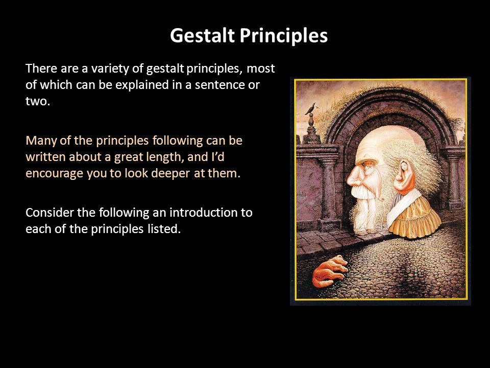 Gestalt Principles There are a variety of gestalt principles, most of which can be explained in a sentence or two. Many of the principles following ca
