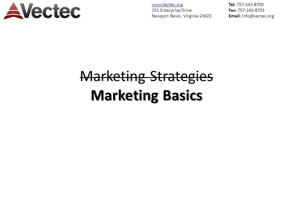 www.Vectec.org 151 Enterprise Drive Newport News, Virginia 23603 Tel: 757-243-8700 Fax: 757-243-8701 Email: info@vectec.org Marketing Basics Marketing Strategies Marketing Basics
