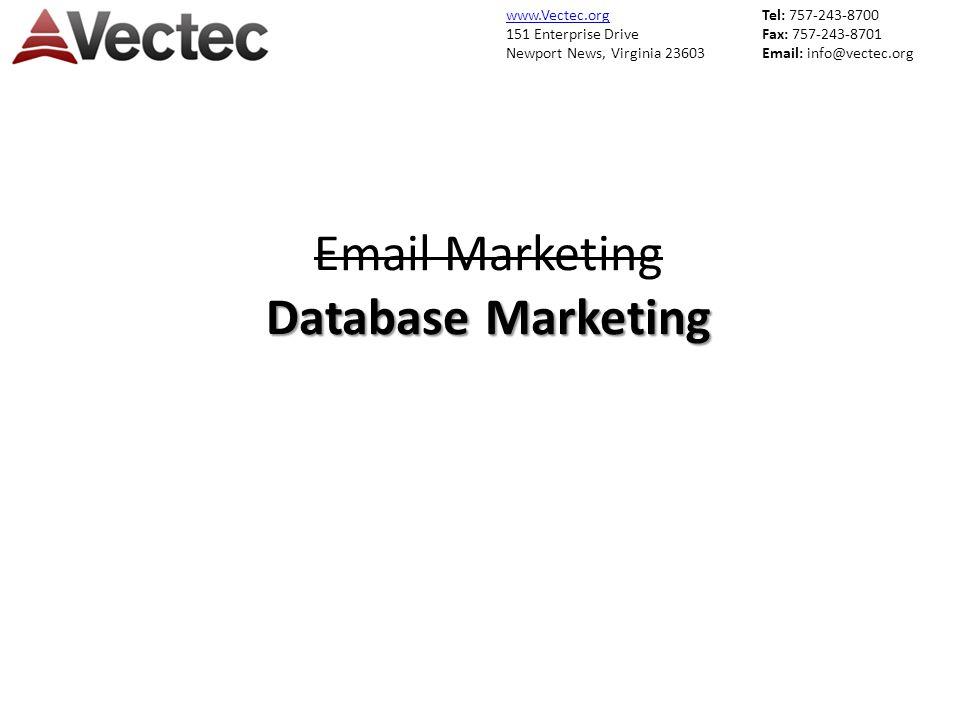 www.Vectec.org 151 Enterprise Drive Newport News, Virginia 23603 Tel: 757-243-8700 Fax: 757-243-8701 Email: info@vectec.org Database Marketing Email Marketing Database Marketing