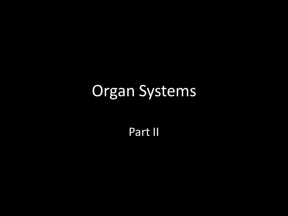 Organ Systems Part II