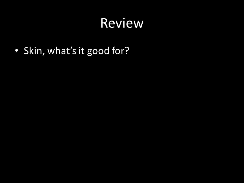 Review Skin, what's it good for