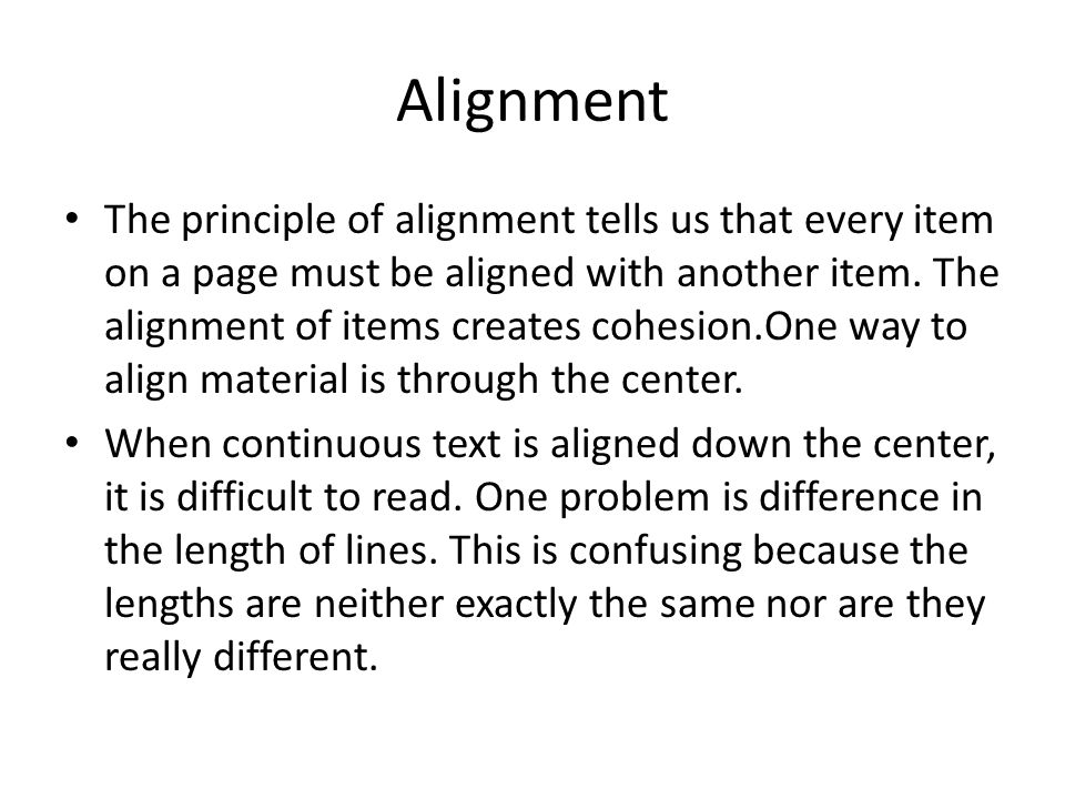 Alignment The principle of alignment tells us that every item on a page must be aligned with another item.