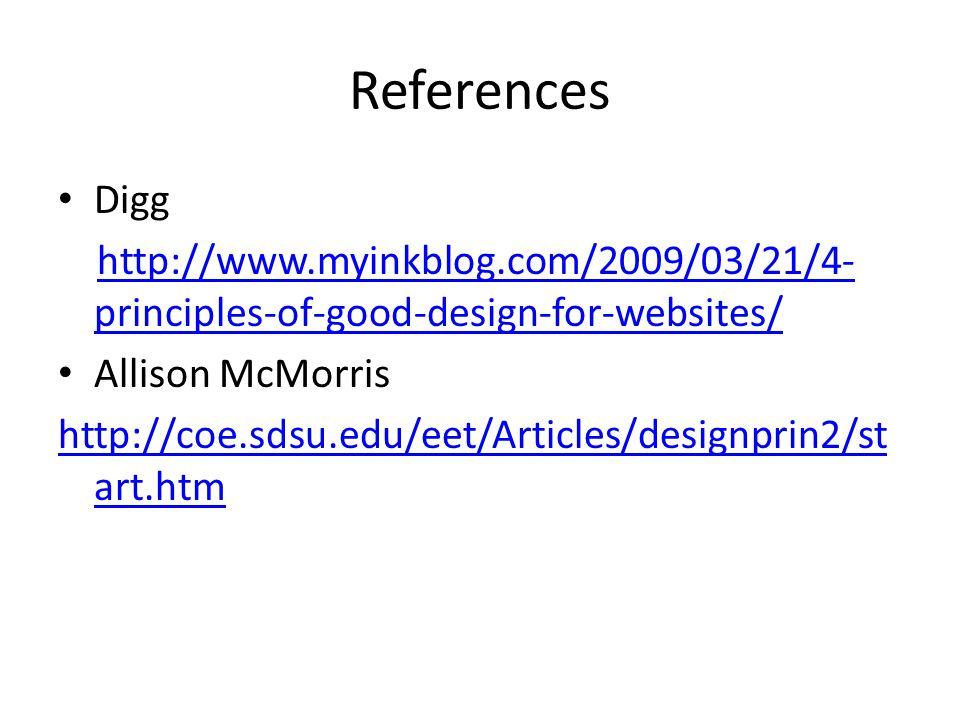 References Digg http://www.myinkblog.com/2009/03/21/4- principles-of-good-design-for-websites/http://www.myinkblog.com/2009/03/21/4- principles-of-good-design-for-websites/ Allison McMorris http://coe.sdsu.edu/eet/Articles/designprin2/st art.htm
