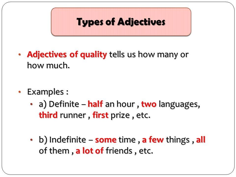 Adjectives of quality tells us how many or how much. Adjectives of quality tells us how many or how much. Examples : Examples : a) Definite – half an