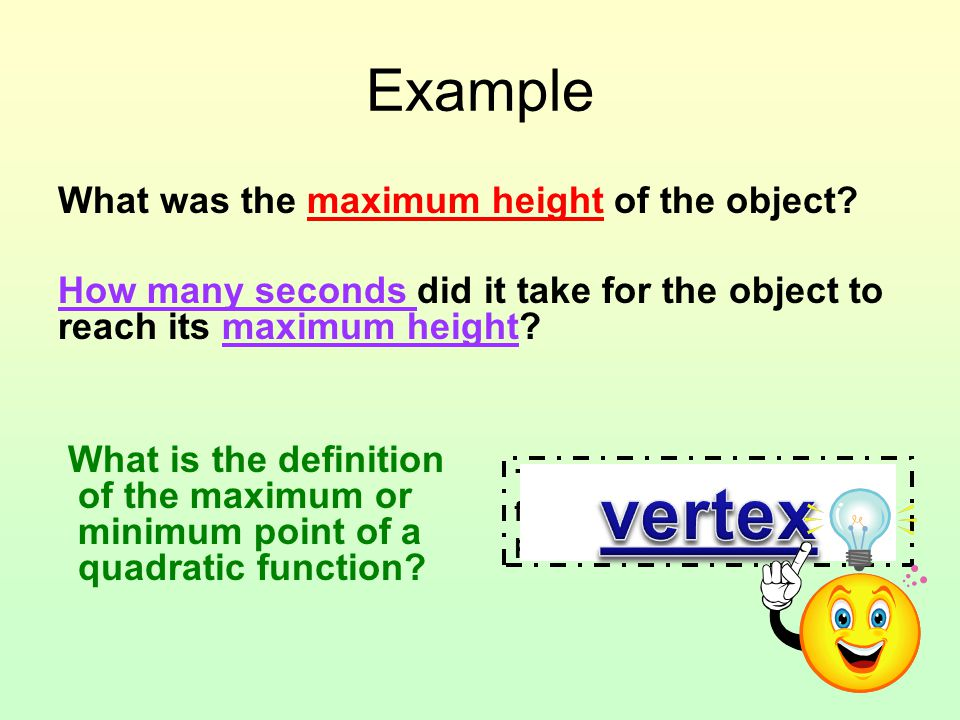 Example What was the maximum height of the object? How many seconds did it take for the object to reach its maximum height? What is the definition of