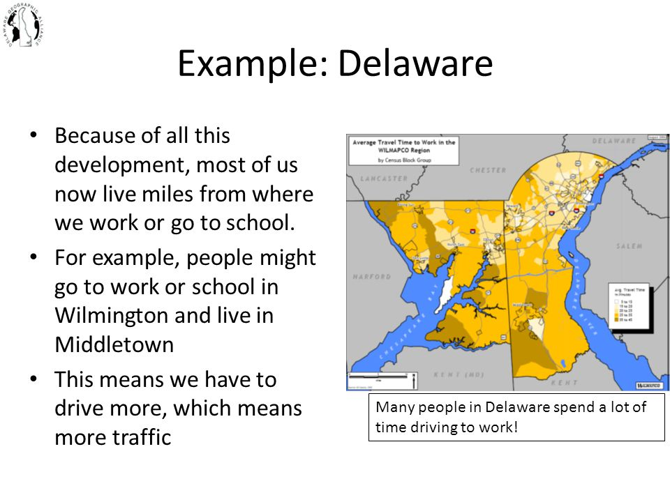 Example: Delaware Because of all this development, most of us now live miles from where we work or go to school. For example, people might go to work