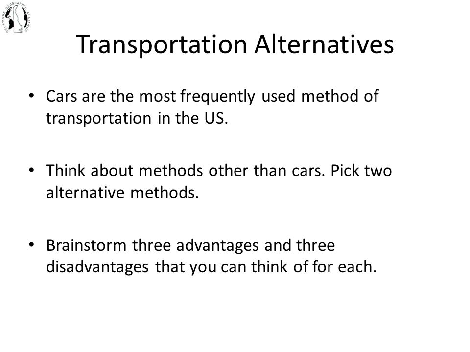 Transportation Alternatives Cars are the most frequently used method of transportation in the US. Think about methods other than cars. Pick two altern
