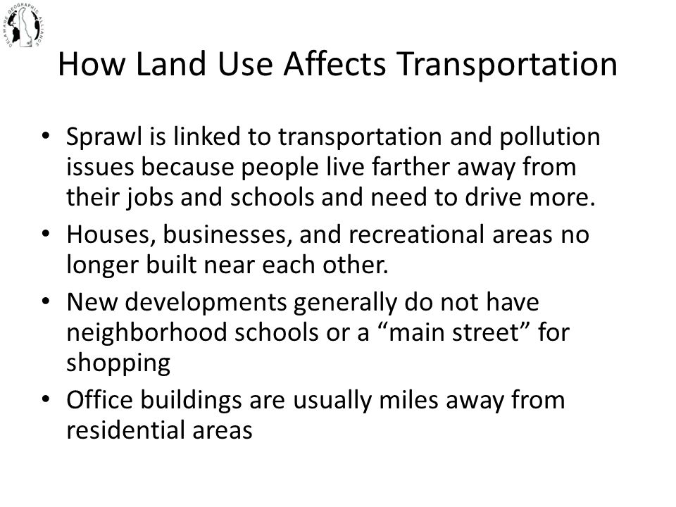 How Land Use Affects Transportation Sprawl is linked to transportation and pollution issues because people live farther away from their jobs and schoo