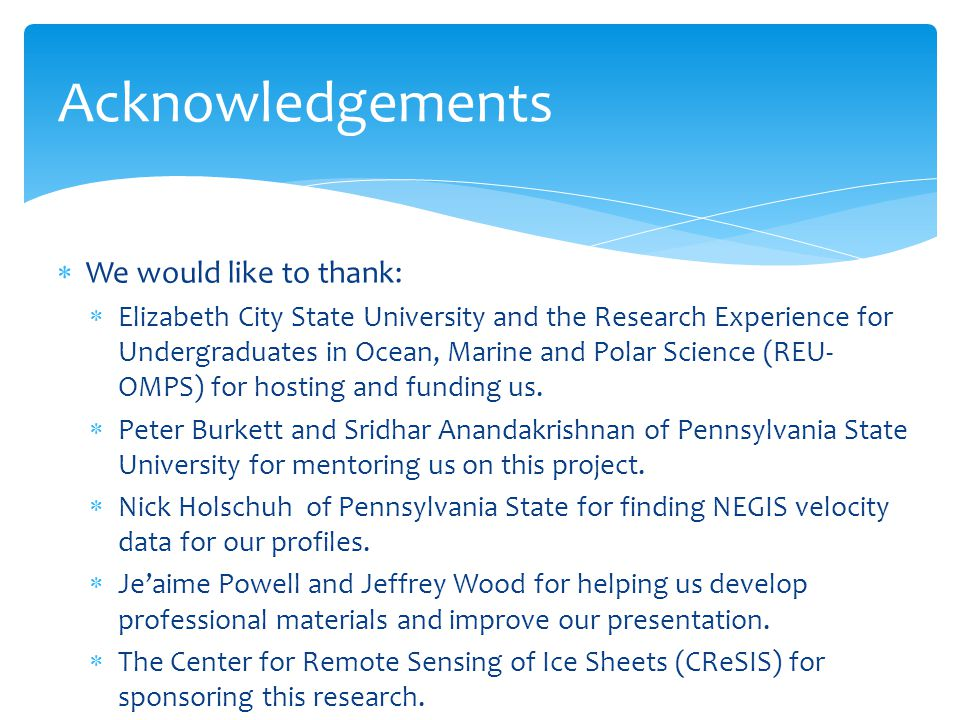  We would like to thank:  Elizabeth City State University and the Research Experience for Undergraduates in Ocean, Marine and Polar Science (REU- OMPS) for hosting and funding us.
