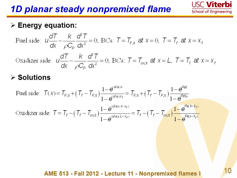 10 AME 513 - Fall 2012 - Lecture 11 - Nonpremixed flames I 1D planar steady nonpremixed flame  Energy equation:  Solutions