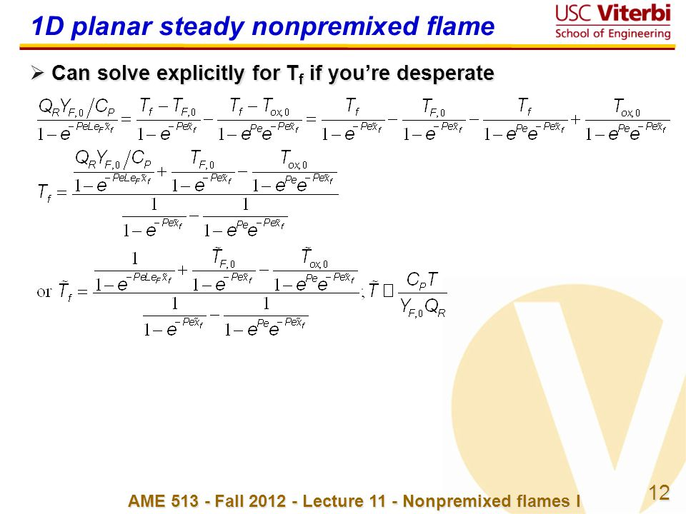 12 AME 513 - Fall 2012 - Lecture 11 - Nonpremixed flames I 1D planar steady nonpremixed flame  Can solve explicitly for T f if you're desperate