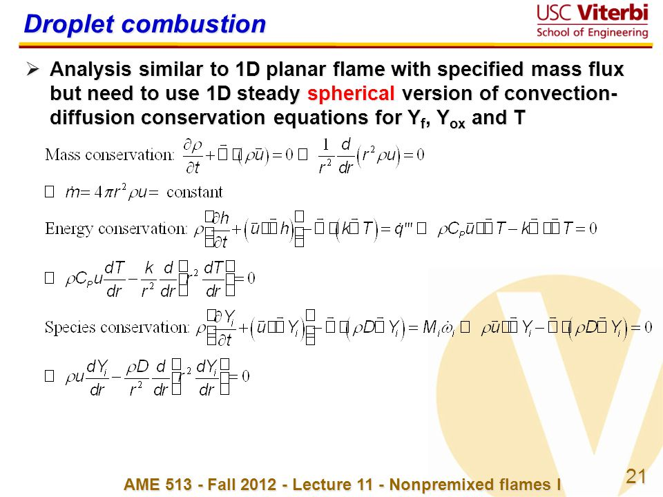 21 AME 513 - Fall 2012 - Lecture 11 - Nonpremixed flames I Droplet combustion  Analysis similar to 1D planar flame with specified mass flux but need