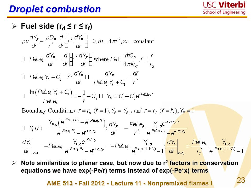 23 AME 513 - Fall 2012 - Lecture 11 - Nonpremixed flames I Droplet combustion  Fuel side (r d ≤ r ≤ r f )  Note similarities to planar case, but now