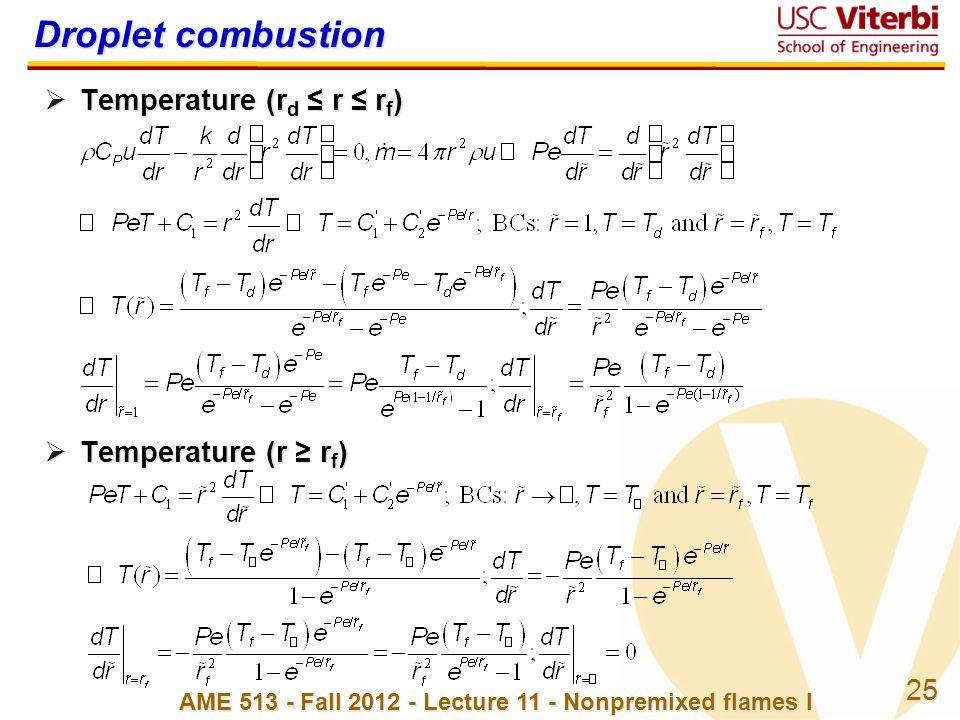 25 AME 513 - Fall 2012 - Lecture 11 - Nonpremixed flames I Droplet combustion  Temperature (r d ≤ r ≤ r f )  Temperature (r ≥ r f )