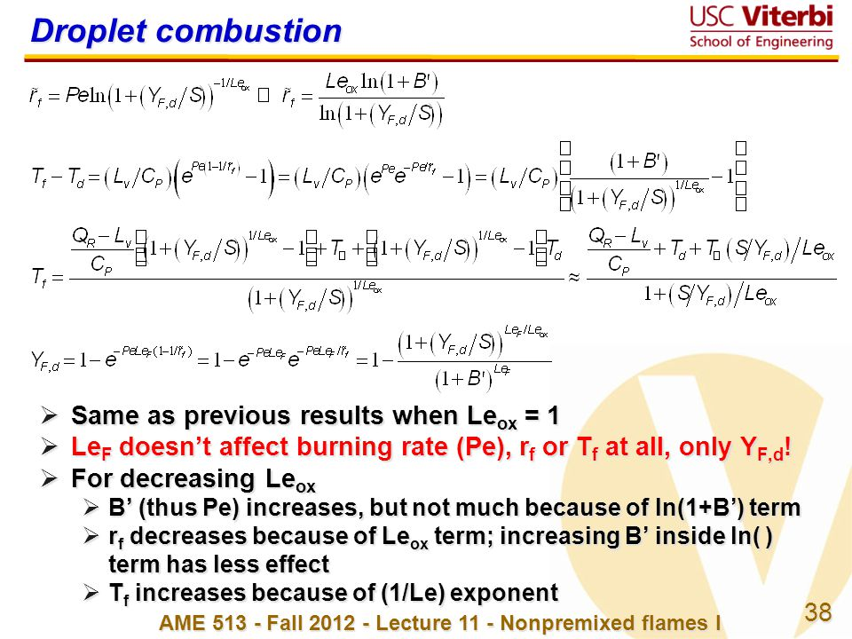 38 AME 513 - Fall 2012 - Lecture 11 - Nonpremixed flames I Droplet combustion  Same as previous results when Le ox = 1  Le F doesn't affect burning