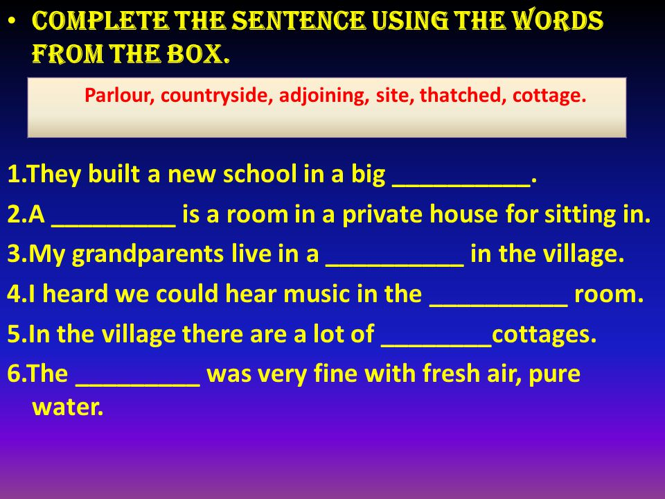 Complete the sentence using the words from the box. 1.They built a new school in a big __________. 2.A _________ is a room in a private house for sitt