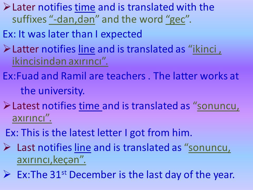 """ Later notifies time and is translated with the suffixes """"-dan,dən"""" and the word """"gec"""". Ex: It was later than I expected  Latter notifies line and i"""