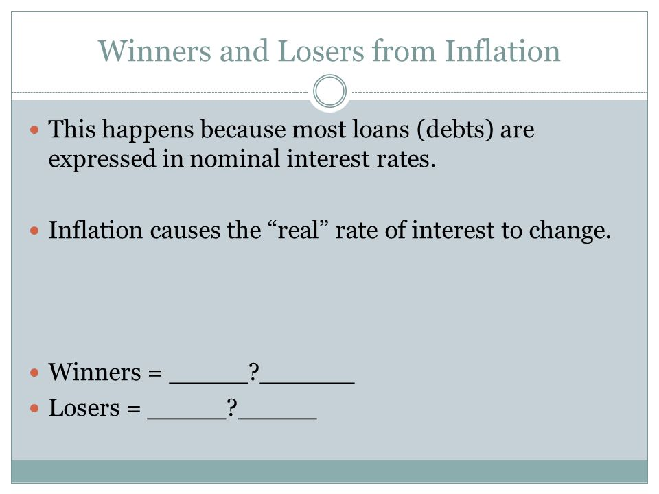 Winners and Losers from Inflation This happens because most loans (debts) are expressed in nominal interest rates.