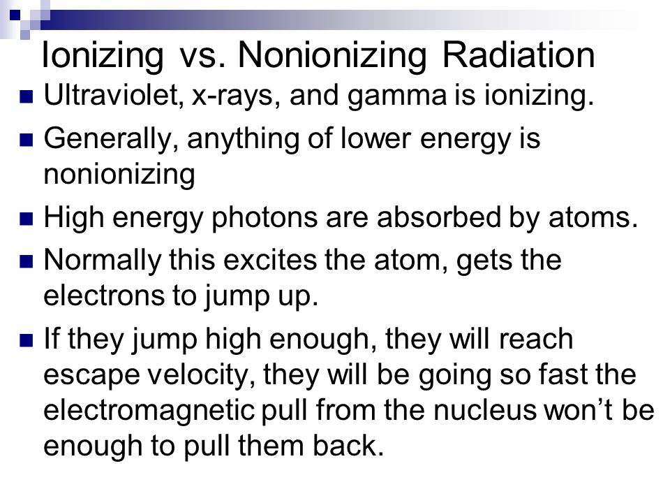 Ionizing vs.Nonionizing Radiation Ultraviolet, x-rays, and gamma is ionizing.