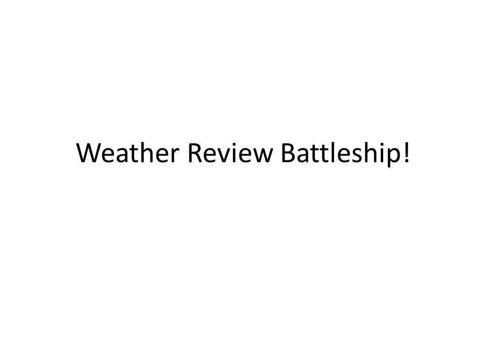 Weather Review Battleship!