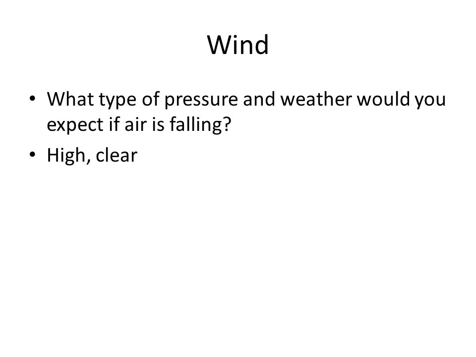 Wind What type of pressure and weather would you expect if air is falling? High, clear