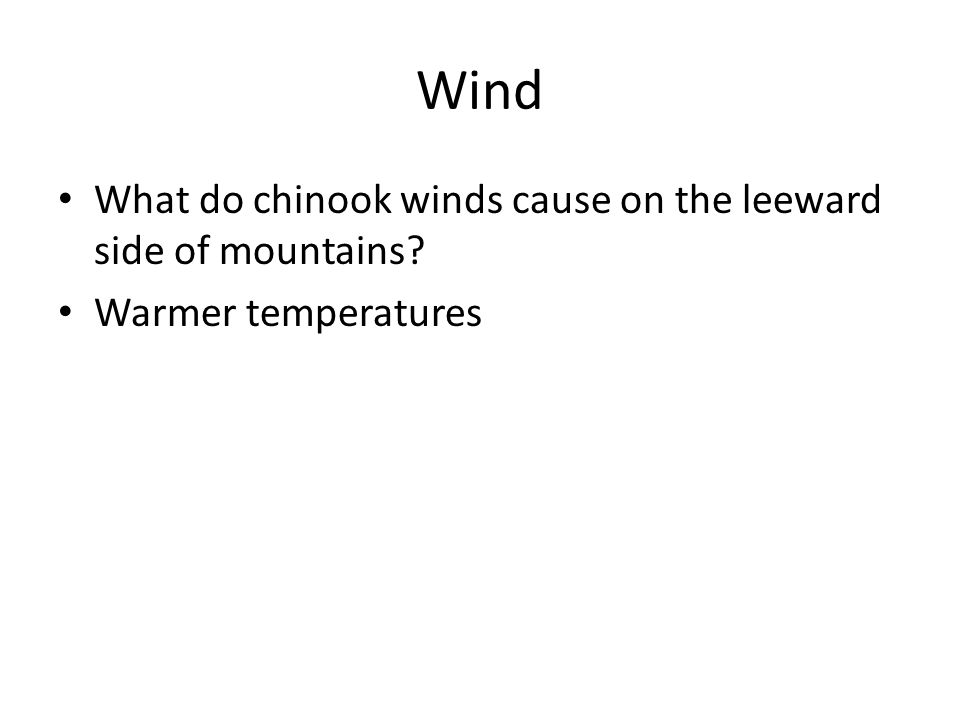 Wind What do chinook winds cause on the leeward side of mountains? Warmer temperatures