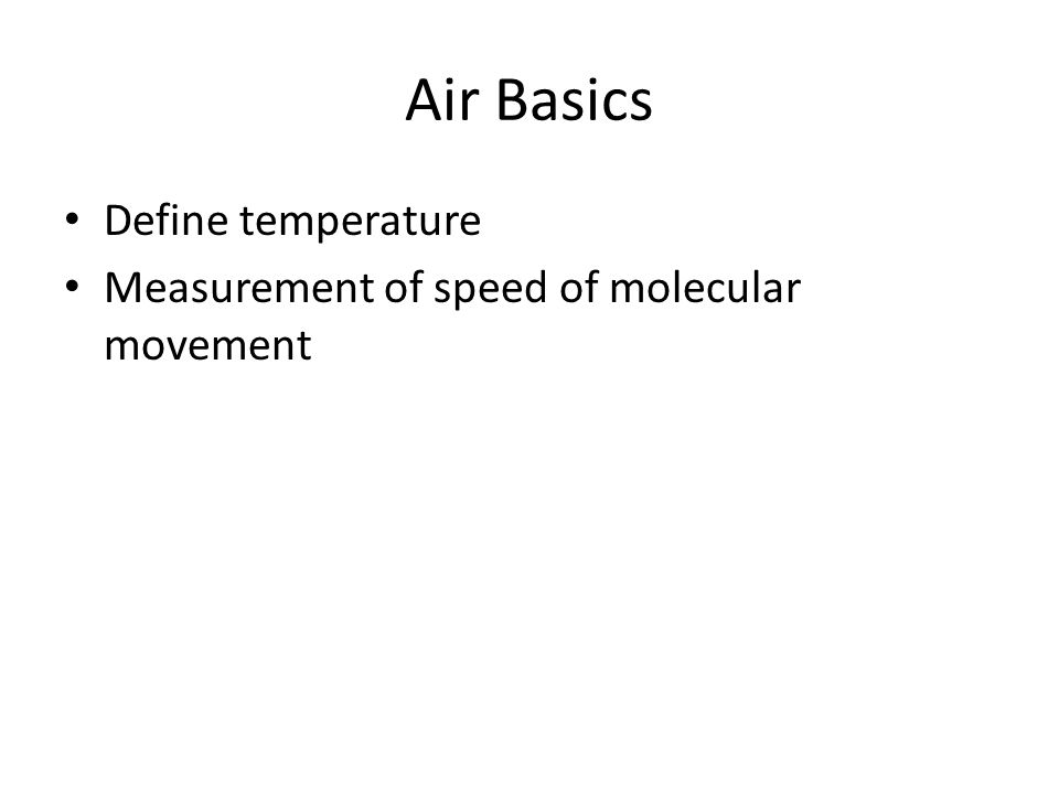 Air Basics Define temperature Measurement of speed of molecular movement