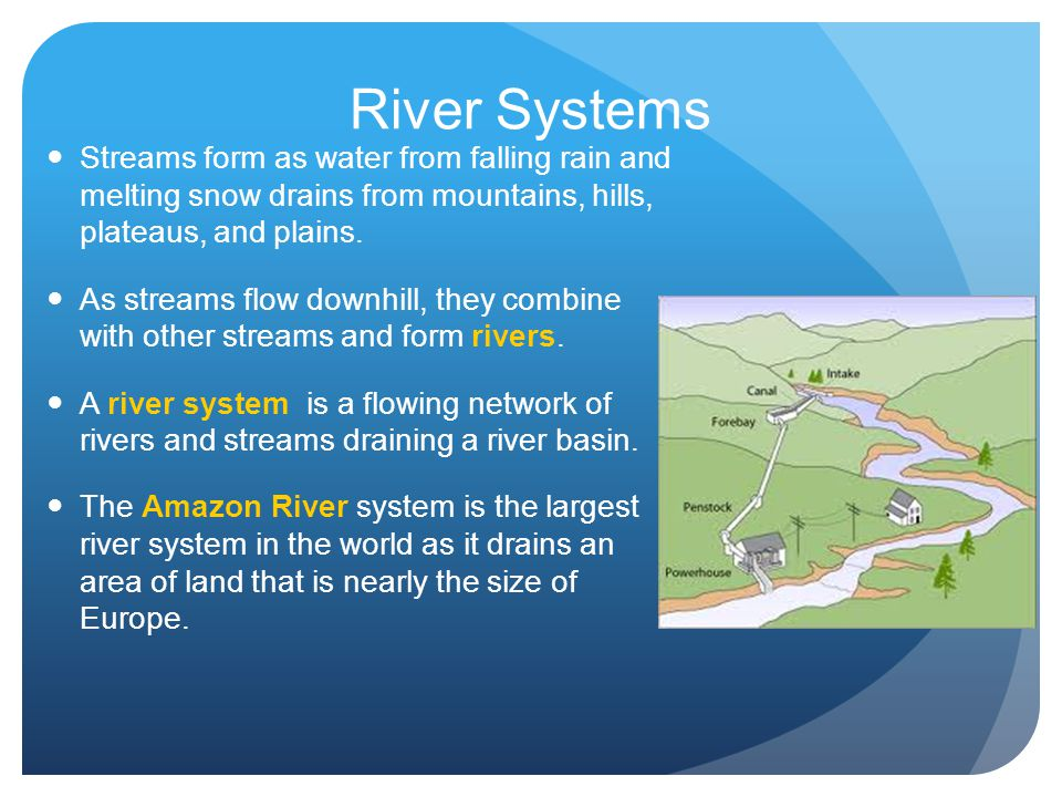 River Systems Streams form as water from falling rain and melting snow drains from mountains, hills, plateaus, and plains. As streams flow downhill, t