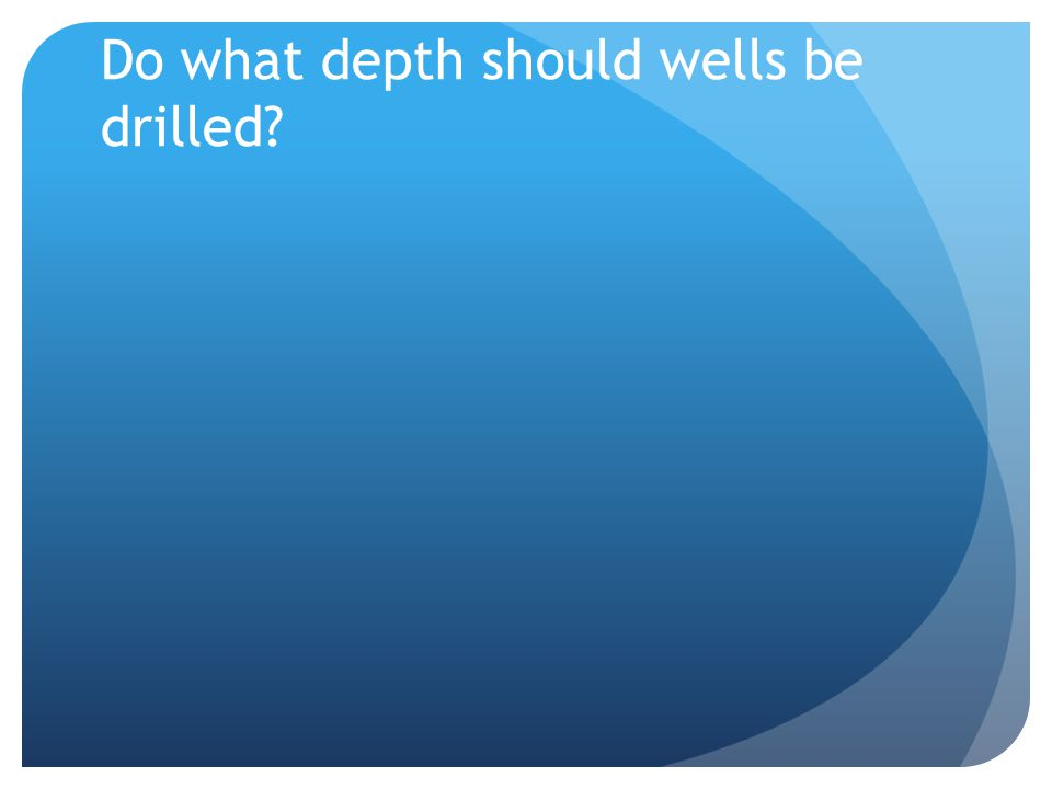 Do what depth should wells be drilled?