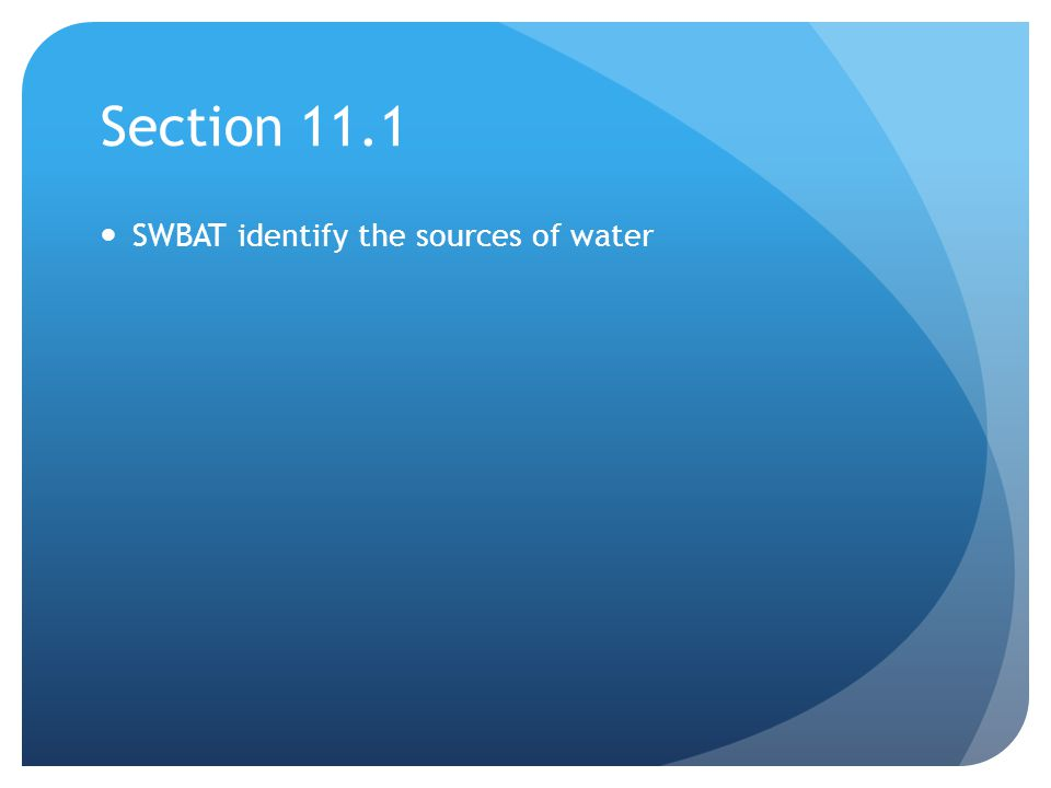 Section 11.1 SWBAT identify the sources of water