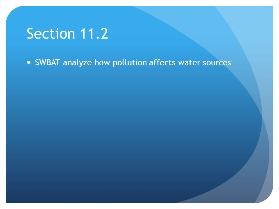 Section 11.2 SWBAT analyze how pollution affects water sources