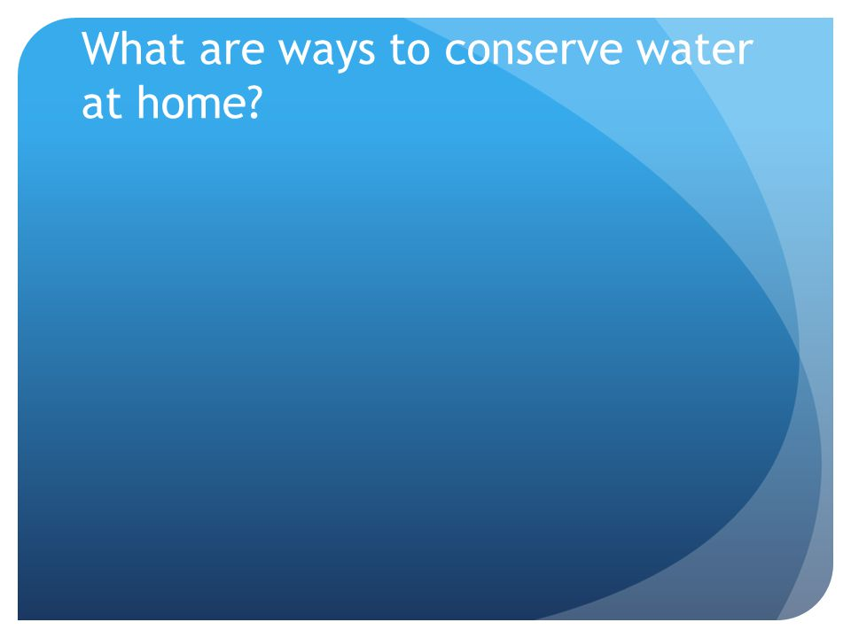 What are ways to conserve water at home?