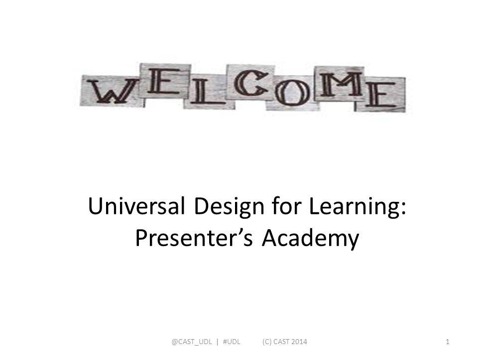 Universal Design for Learning: Presenter's Academy @CAST_UDL   #UDL (C) CAST 20141